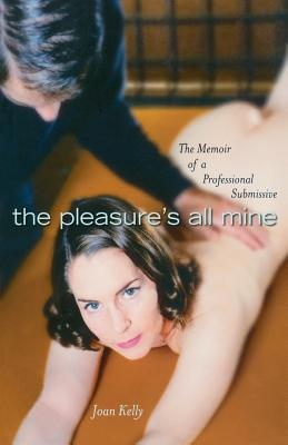 The Pleasures All Mine: A Sexual Memoir of a Submissive Cover Image