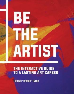 Be The Artist: The Interactive Guide to a Lasting Art Career Cover Image