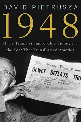 1948: Harry Truman's Improbable Victory and the Year That Transformed America Cover Image