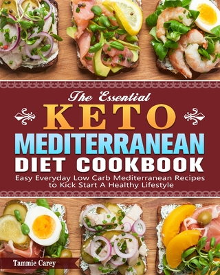 The Essential Keto Mediterranean Diet Cookbook: Easy Everyday Low Carb Mediterranean Recipes to Kick Start A Healthy Lifestyle Cover Image