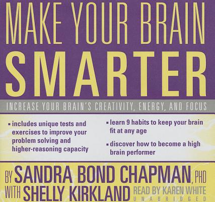 Make Your Brain Smarter Lib/E: Increase Your Brain's Creativity, Energy, and Focus Cover Image