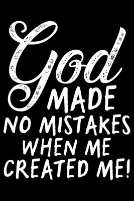 God Make No Mistakes When Me Created Me!: Black History Month Journal Notebook Gifts - African American Notebook Journal - Proud Black Girl Magic - Af Cover Image
