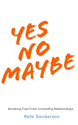 Yes No Maybe: Breaking Free from Unhealthy Relationships Cover Image
