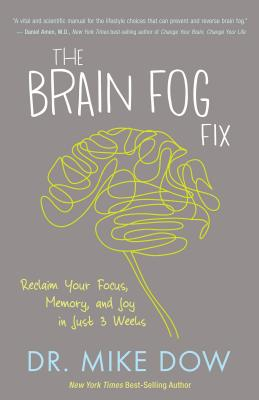 The Brain Fog Fix: Reclaim Your Focus, Memory, and Joy in Just 3 Weeks Cover Image