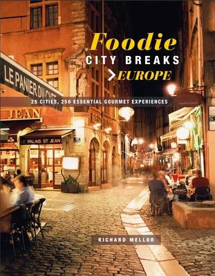 Foodie City Breaks: Europe: 25 cities, 250 essential eating experiences Cover Image