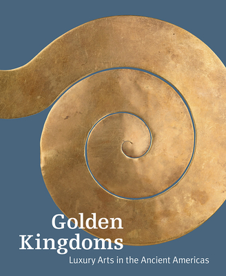 Golden Kingdoms: Luxury Arts in the Ancient Americas Cover Image