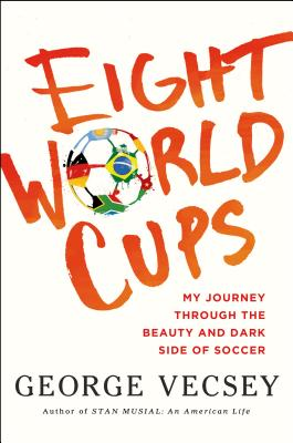 Eight World Cups: My Journey through the Beauty and Dark Side of Soccer Cover Image