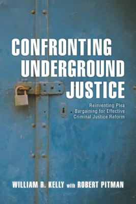 Confronting Underground Justice: Reinventing Plea Bargaining for Effective Criminal Justice Reform Cover Image