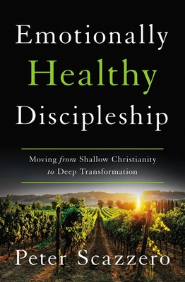 Emotionally Healthy Discipleship: Moving from Shallow Christianity to Deep Transformation Cover Image