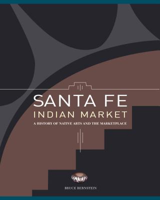 Santa Fe Indian Market: A History of Native Arts and the Marketplace Cover Image