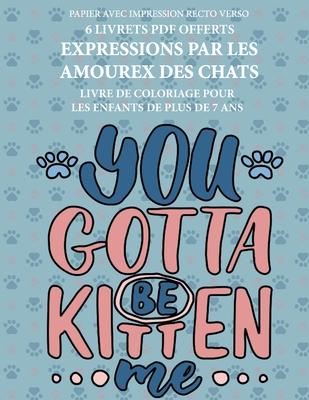 Livre de coloriage pour les enfants de plus de 7 ans (Expressions par les amoureux des chats): Ce livre dispose de 40 pages à colorier sans stress pou Cover Image