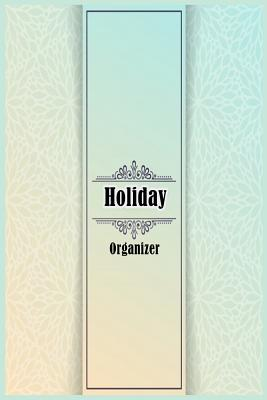 Holiday Organizer (Guide to Planning and record your holiday): Holiday Organizer Guide to Planning and record your holiday no Stress Cover Image