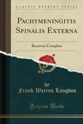 Pachymeningitis Spinalis Externa: Recovery Complete (Classic Reprint) Cover Image