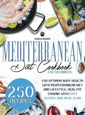 Mediterranean Diet Cookbook for Beginners: For Optimum Body Health with Mediterranean Diet and Lifestyle. Healthy Cooking with Easy Recipes and Meal P Cover Image