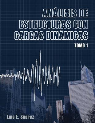 Analisis de Estructuras con Cargas Dinamicas: Tomo I: Sistemas de un Grado de Libertad Cover Image