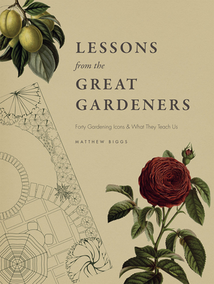 Lessons from the Great Gardeners: Forty Gardening Icons and What They Teach Us Cover Image