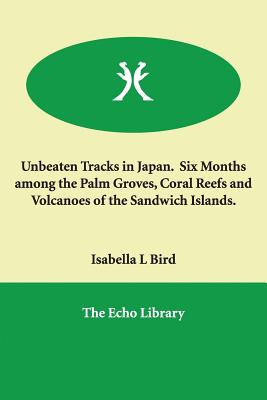 Cover for Unbeaten Tracks in Japan. Six Months among the Palm Groves, Coral Reefs and Volcanoes of the Sandwich Islands.