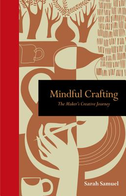 Mindful Crafting: The Maker's Creative Journey (Mindfulness series) Cover Image