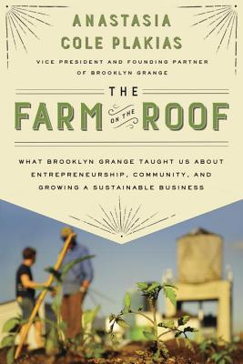 The Farm on the Roof: What Brooklyn Grange Taught Us About Entrepreneurship, Community, and Growing a Sustainable Business Cover Image