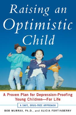 Raising an Optimistic Child: A Proven Plan for Depression-Proofing Young Children--For Life Cover Image