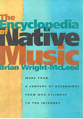 The Encyclopedia of Native Music: More Than a Century of Recordings from Wax Cylinder to the Internet Cover Image