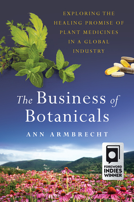 The Business of Botanicals: Exploring the Healing Promise of Plant Medicines in a Global Industry Cover Image