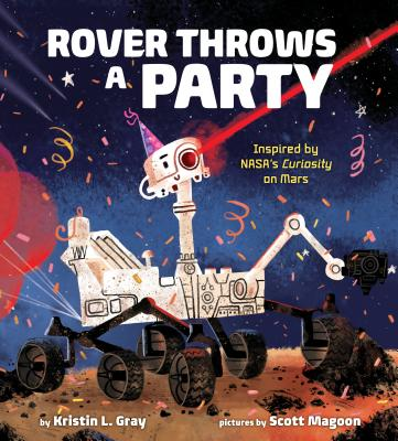Rover Throws a Party: Inspired by NASA's Curiosity on Mars Cover Image
