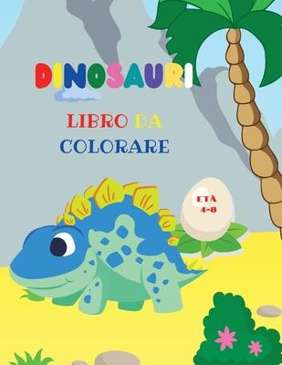 Dinosauri libro da colorare: Fantastico libro da colorare dinosauri per ragazzi e ragazze Incredibili animali preistorici giurassici Il mio primo l Cover Image