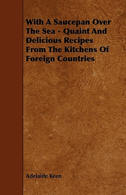 With A Saucepan Over The Sea - Quaint And Delicious Recipes From The Kitchens Of Foreign Countries Cover Image