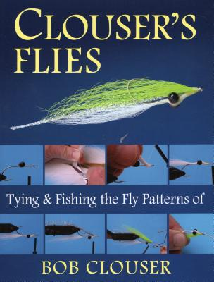 Clouser's Flies: Tying and Fishing the Fly Patterns of Bob Clouser Cover Image