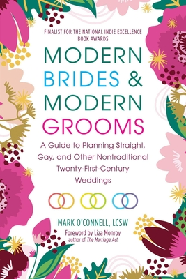Modern Brides & Modern Grooms: A Guide to Planning Straight, Gay, and Other Nontraditional Twenty-First-Century Weddings Cover Image