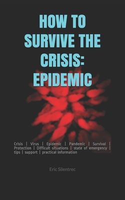 How to Survive the Crisis: EPIDEMIC: Crisis - Virus - Epidemic - Pandemic - Survival - Protection - Difficult situations - state of emergency - t Cover Image