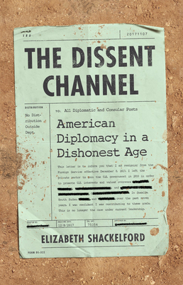 The Dissent Channel: American Diplomacy in a Dishonest Age Cover Image