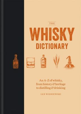 The Whisky Dictionary: An A–Z of whisky, from history & heritage to distilling & drinking Cover Image