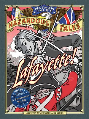 Nathan Hale's Hazardous Tales: Lafayette!