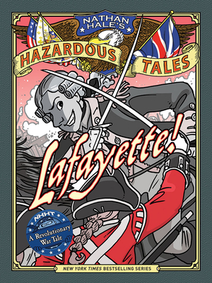 Lafayette! (Nathan Hale's Hazardous Tales #8): A Revolutionary War Tale Cover Image