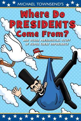 Michael Townsend's Where Do Presidents Come From? Cover