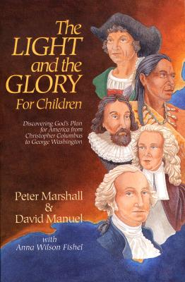 The Light and the Glory for Children: Discovering God's Plan for America from Christopher Columbus to George Washington Cover Image