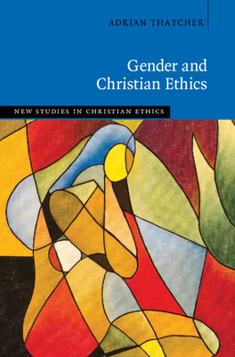 Gender and Christian Ethics (New Studies in Christian Ethics) Cover Image