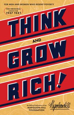 Think and Grow Rich: The Original, an Official Publication of the Napoleon Hill Foundation Cover Image