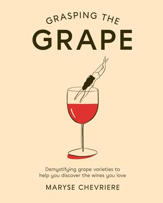 Grasping the Grape: Demystifying Grape Varieties to Help You Discover the Wines You Love Cover Image