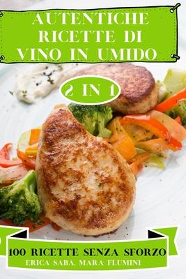 Autentiche Ricette Di Vino in Umido 2 in 1 100 Ricette Senza Sforzo Cover Image