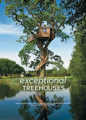 Exceptional TreehousesAlain Laurens, Jacques Delacroix, Daniel Dufour