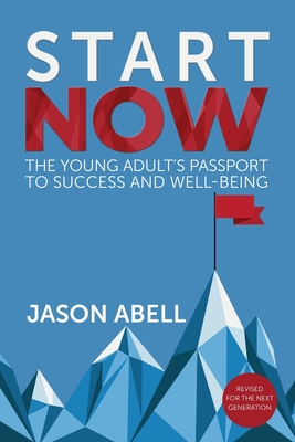 Start Now: The Young Adult's Passport to Success and Well-Being Cover Image