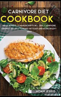 Carnivore Diet: MEGA BUNDLE - 7 Manuscripts in 1 - 300+ Carnivore friendly recipes to make diet easy and more enjoyable Cover Image