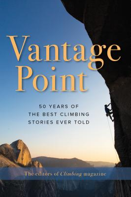 Vantage Point: 50 Years of the Best Climbing Stories Ever Told Cover Image