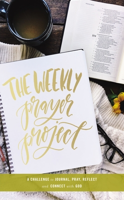 The Weekly Prayer Project: A Challenge to Journal, Pray, Reflect, and Connect with God Cover Image