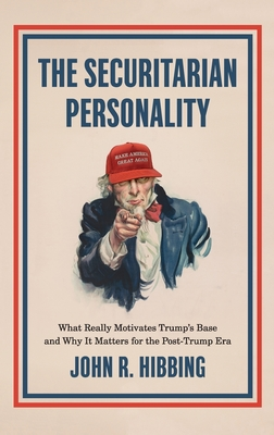 The Securitarian Personality: What Really Motivates Trump's Base and Why It Matters for the Post-Trump Era Cover Image
