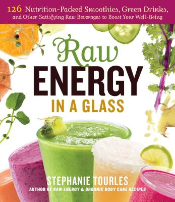 Raw Energy in a Glass: 126 Nutrition-Packed Smoothies, Green Drinks, and Other Satisfying Raw Beverages to Boost Your Well-Being Cover Image