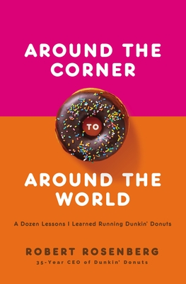 Around the Corner to Around the World: A Dozen Lessons I Learned Running Dunkin Donuts Cover Image